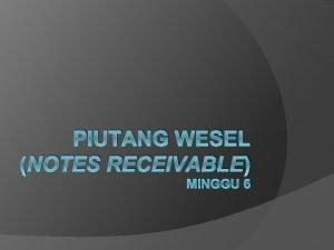 PIUTANG WESEL NOTES RECEIVABLE MINGGU 6 CIRICIRI Promissory