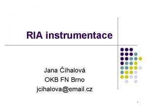 RIA instrumentace Jana halov OKB FN Brno jcihalovaemail