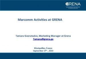 Marcomm Activities at GRENA Tamara Gvenetadze Marketing Manager