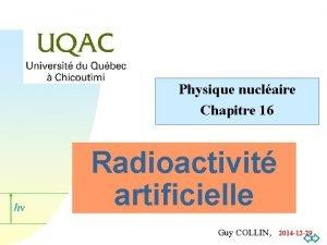 Physique nuclaire Chapitre 16 hn Radioactivit artificielle Guy