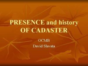 PRESENCE and history OF CADASTER OCMB David Slavata