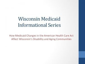 Wisconsin Medicaid Informational Series How Medicaid Changes in