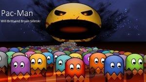 PacMan Will Britt and Bryan Silinski PacMan Background