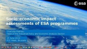 Socioeconomic impact assessments of ESA programmes Charlotte Mathieu