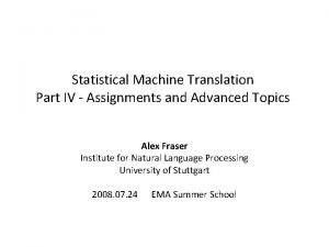 Statistical Machine Translation Part IV Assignments and Advanced