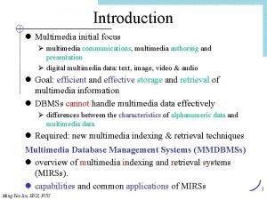 Introduction l Multimedia initial focus multimedia communications multimedia