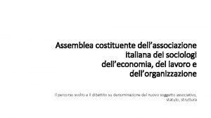 Assemblea costituente dellassociazione italiana dei sociologi delleconomia del