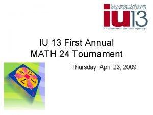 IU 13 First Annual MATH 24 Tournament Thursday