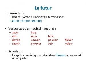 Formation Le futur Radical verbe linfinitif terminaisons ai