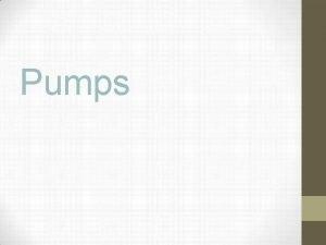 Pumps AXIAL PUMP AXIAL PUMP Transfers fluid in