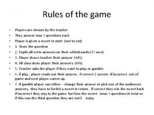 Rules of the game Players are chosen by
