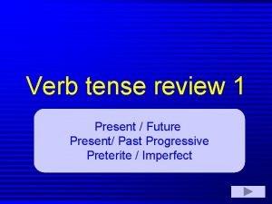 Verb tense review 1 Present Future Present Past