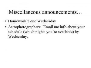 Miscellaneous announcements Homework 2 due Wednesday Astrophotographers Email