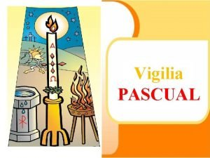 Vigilia PASCUAL La Liturgia de esta noche celebra