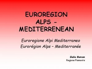 EUROREGION ALPS MEDITERRENEAN Euroregione Alpi Mediterraneo Eurorgion Alps
