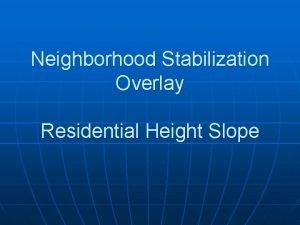 Neighborhood Stabilization Overlay Residential Height Slope Neighborhood Stabilization