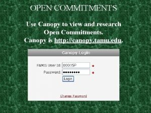 OPEN COMMITMENTS Use Canopy to view and research