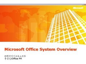 Microsoft Office System Overview Office PM Microsoft Information