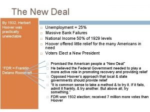 The New Deal By 1932 Herbert Hoover was