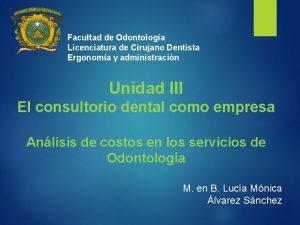 Facultad de Odontologa Licenciatura de Cirujano Dentista Ergonoma