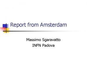 Report from Amsterdam Massimo Sgaravatto INFN Padova Amsterdam