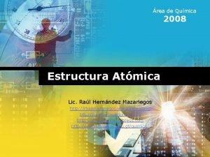 rea de Qumica 2008 Estructura Atmica Lic Ral