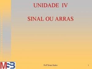 UNIDADE IV SINAL OU ARRAS Prof Bruno Bastos