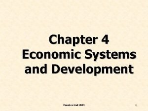 Chapter 4 Economic Systems and Development Prentice Hall