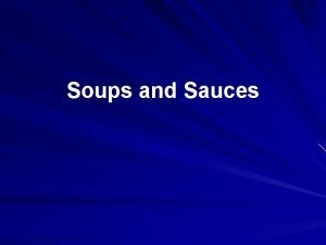 Soups and Sauces Soups and Sauces I Classification