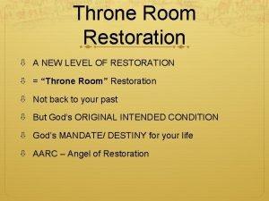Throne Room Restoration A NEW LEVEL OF RESTORATION
