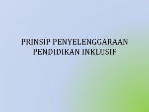 PRINSIP PENYELENGGARAAN PENDIDIKAN INKLUSIF Prinsip Penyelenggaraan Pendidikan Inklusif