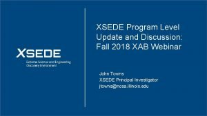 XSEDE Program Level Update and Discussion Fall 2018