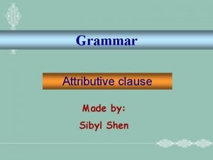 Grammar Attributive clause Made by Sibyl Shen that