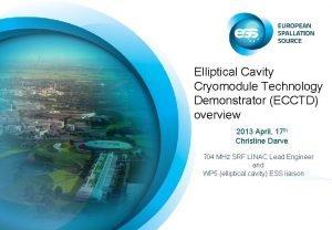 Elliptical Cavity Cryomodule Technology Demonstrator ECCTD overview 2013