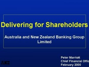 Delivering for Shareholders Australia and New Zealand Banking