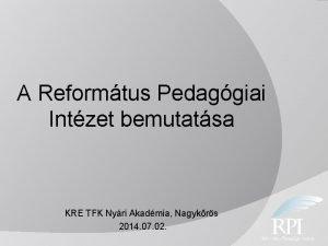A Reformtus Pedaggiai Intzet bemutatsa KRE TFK Nyri