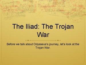 The Iliad The Trojan War Before we talk
