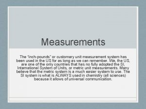 Measurements The inchpounds or customary unit measurement system