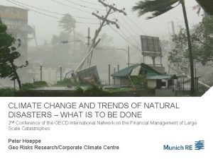 CLIMATE CHANGE AND TRENDS OF NATURAL DISASTERS WHAT