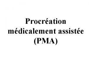 Procration mdicalement assiste PMA PMA Dfinition Les mthodes