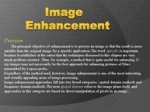 Image Enhancement Preview The principal objective of enhancement