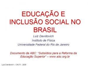 EDUCAO E INCLUSO SOCIAL NO BRASIL Luiz Davidovich