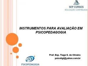INSTRUMENTOS PARA AVALIAO EM PSICOPEDAGOGIA Prof Esp Tiago