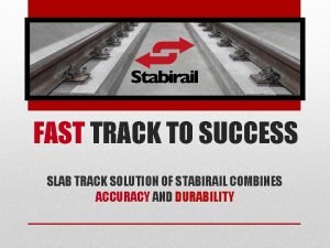 FAST TRACK TO SUCCESS SLAB TRACK SOLUTION OF