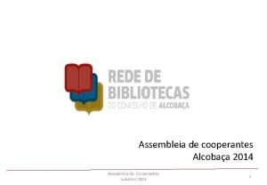 Assembleia de cooperantes Alcobaa 2014 Assembleia de Cooperantes