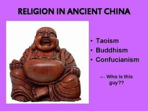 RELIGION IN ANCIENT CHINA Taoism Buddhism Confucianism Who