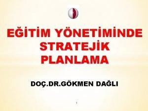 ETM YNETMNDE STRATEJK PLANLAMA DO DR GKMEN DALI