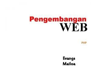 Pengembangan WEB PHP Evangs Mailoa PHP Awalnya PHP