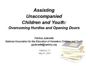 Assisting Unaccompanied Children and Youth Overcoming Hurdles and