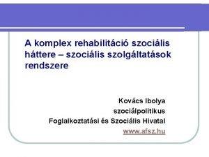 A komplex rehabilitci szocilis httere szocilis szolgltatsok rendszere